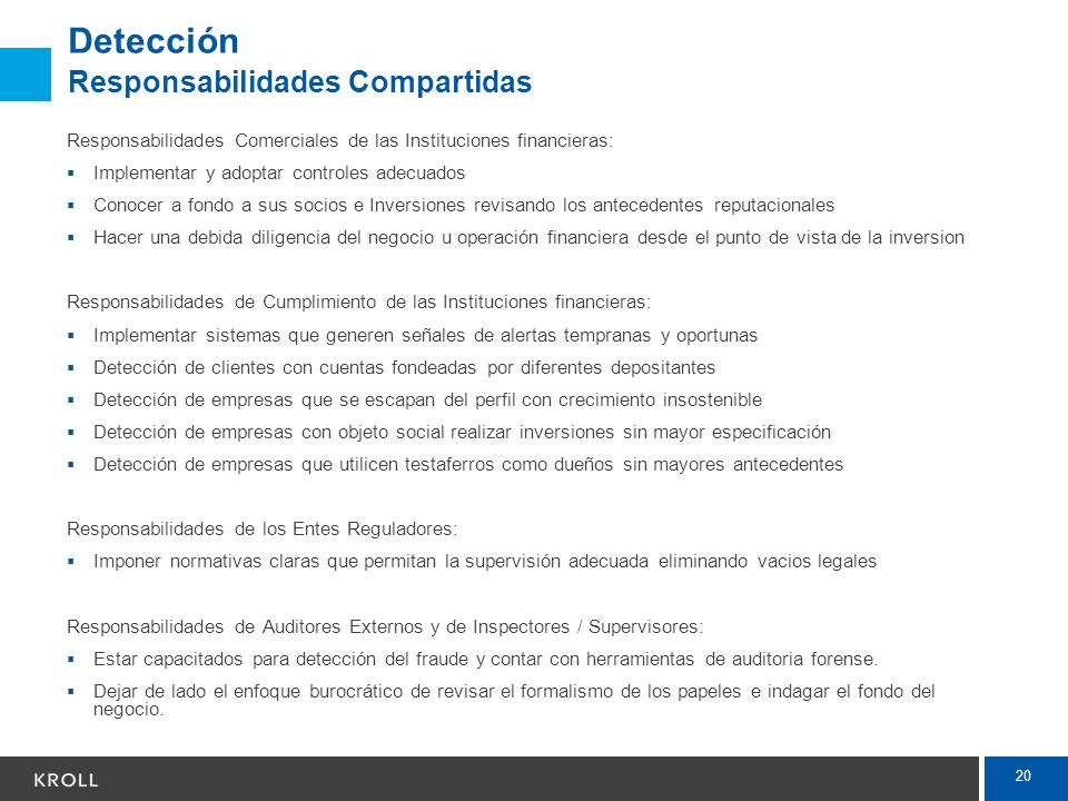 20 Detección Responsabilidades Compartidas Responsabilidades Comerciales de las Instituciones financieras: Implementar y adoptar controles adecuados C
