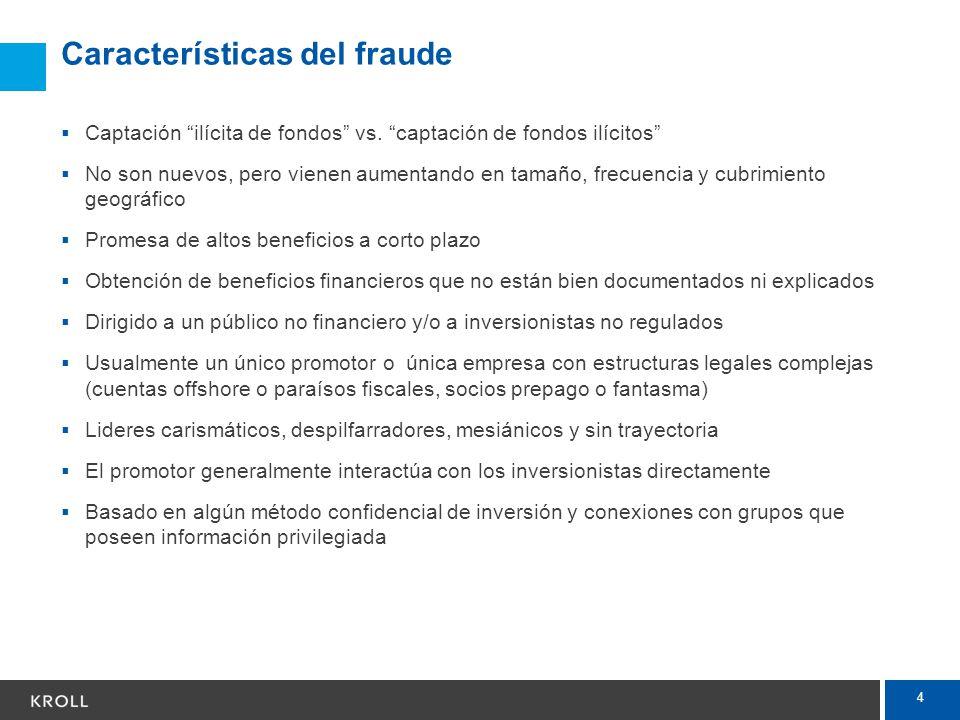 4 Características del fraude Captación ilícita de fondos vs. captación de fondos ilícitos No son nuevos, pero vienen aumentando en tamaño, frecuencia