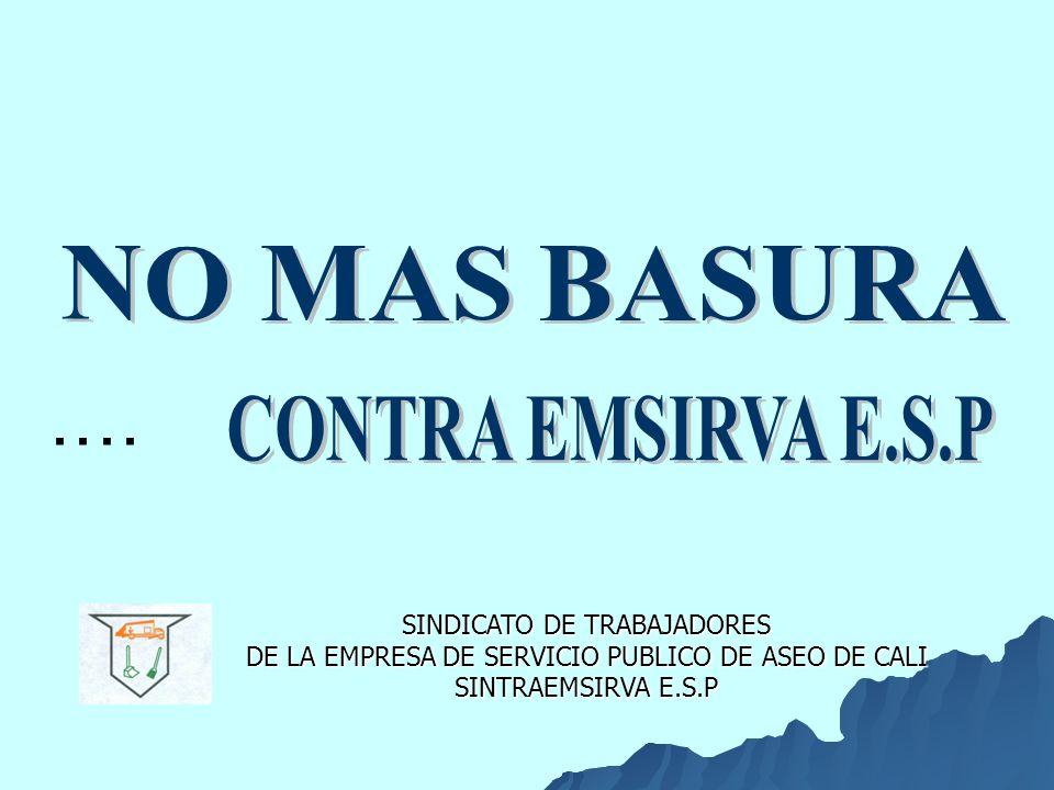 SINDICATO DE TRABAJADORES DE LA EMPRESA DE SERVICIO PUBLICO DE ASEO DE CALI SINTRAEMSIRVA E.S.P..