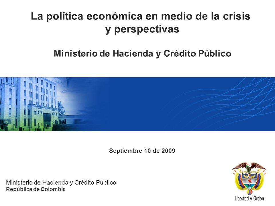 Ministerio de Hacienda y Crédito Público República de Colombia Presentación MHCP_ La política económica en medio de la crisis y perspectivas Ministerio de Hacienda y Crédito Público Septiembre 10 de 2009