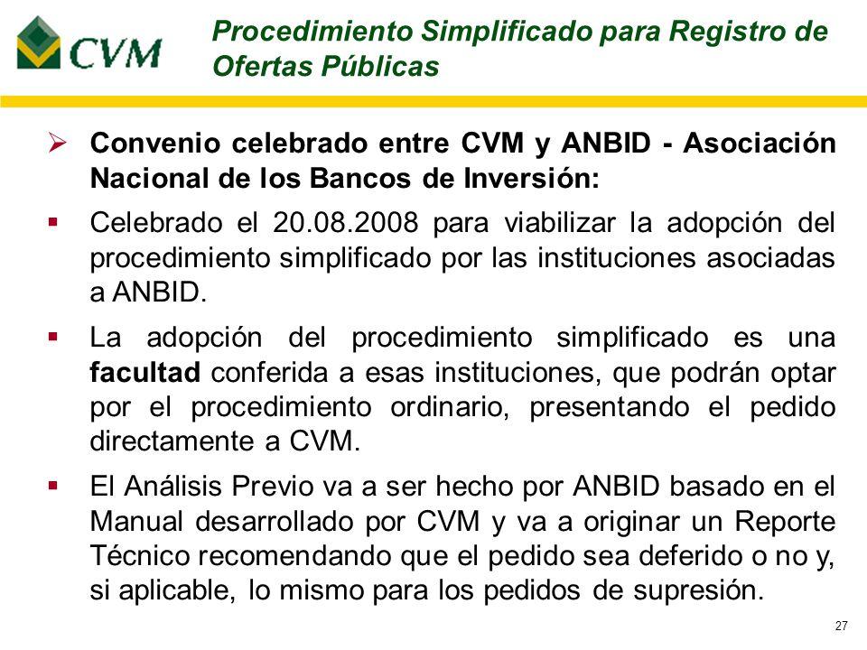 27 Convenio celebrado entre CVM y ANBID - Asociación Nacional de los Bancos de Inversión: Celebrado el 20.08.2008 para viabilizar la adopción del procedimiento simplificado por las instituciones asociadas a ANBID.