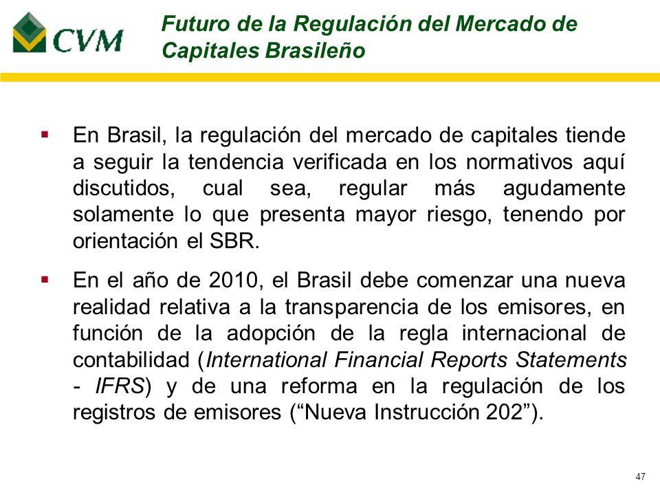47 En Brasil, la regulación del mercado de capitales tiende a seguir la tendencia verificada en los normativos aquí discutidos, cual sea, regular más agudamente solamente lo que presenta mayor riesgo, tenendo por orientación el SBR.