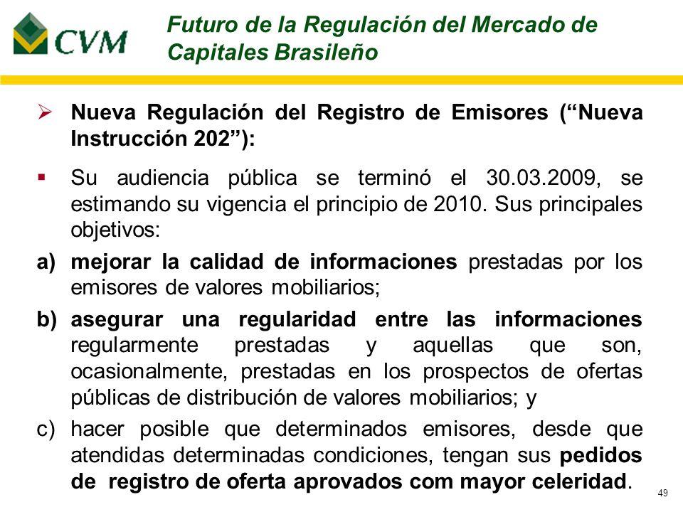 49 Nueva Regulación del Registro de Emisores (Nueva Instrucción 202): Su audiencia pública se terminó el 30.03.2009, se estimando su vigencia el principio de 2010.