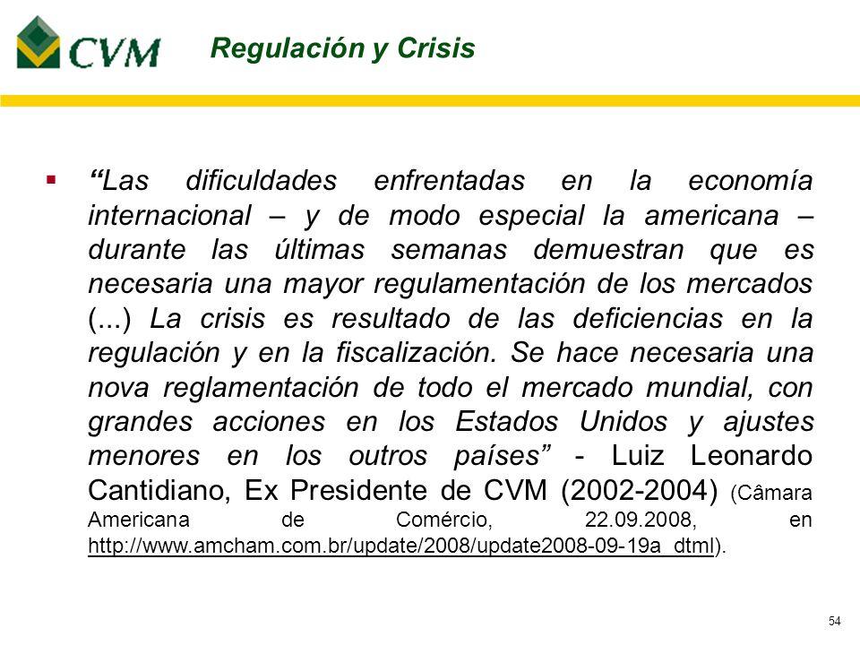 54 Las dificuldades enfrentadas en la economía internacional – y de modo especial la americana – durante las últimas semanas demuestran que es necesaria una mayor regulamentación de los mercados (...) La crisis es resultado de las deficiencias en la regulación y en la fiscalización.