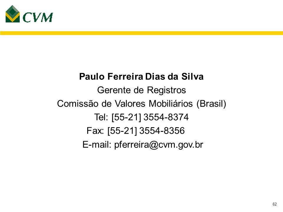62 Paulo Ferreira Dias da Silva Gerente de Registros Comissão de Valores Mobiliários (Brasil) Tel: [55-21] 3554-8374 Fax: [55-21] 3554-8356 E-mail: pferreira@cvm.gov.br