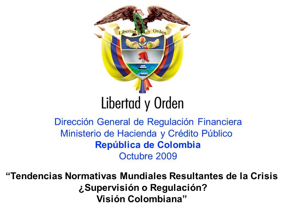 HACIA UN MINISTERIO AGIL, ACERTADO Y CONFIABLE Dirección General de Regulación Financiera Ministerio de Hacienda y Crédito Público República de Colomb