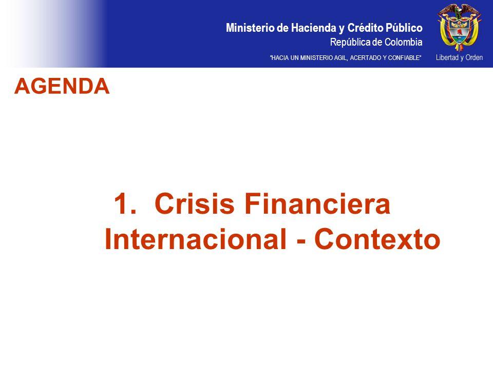 Ministerio de Hacienda y Crédito Público República de Colombia HACIA UN MINISTERIO AGIL, ACERTADO Y CONFIABLE 1.Crisis Financiera Internacional - Cont