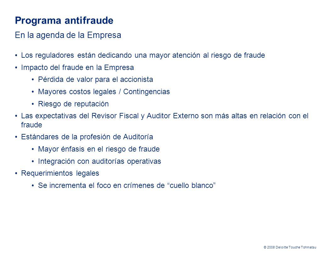 © 2008 Deloitte Touche Tohmatsu Programa antifraude En la agenda de la Empresa Los reguladores están dedicando una mayor atención al riesgo de fraude
