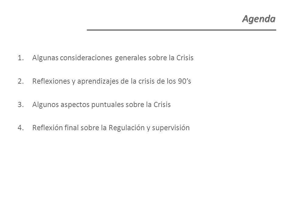 1.Algunas consideraciones generales sobre la Crisis 2.Reflexiones y aprendizajes de la crisis de los 90s 3.Algunos aspectos puntuales sobre la Crisis 4.Reflexión final sobre la Regulación y supervisión Agenda