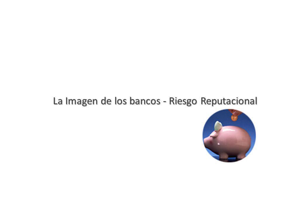La Imagen de los bancos - Riesgo Reputacional