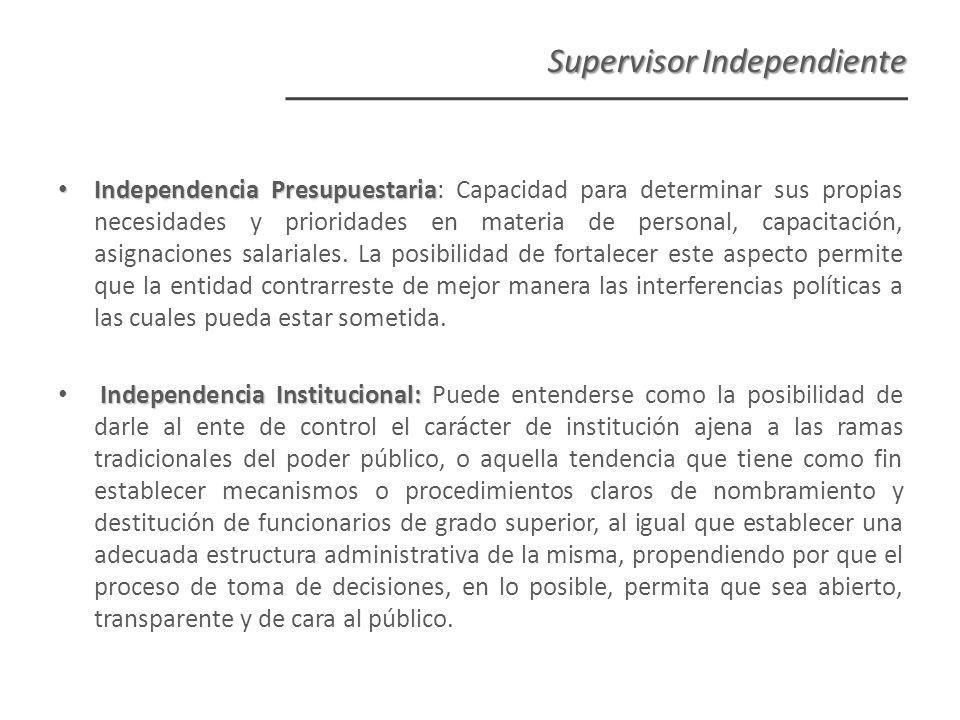 Supervisor Independiente Independencia Presupuestaria Independencia Presupuestaria: Capacidad para determinar sus propias necesidades y prioridades en materia de personal, capacitación, asignaciones salariales.