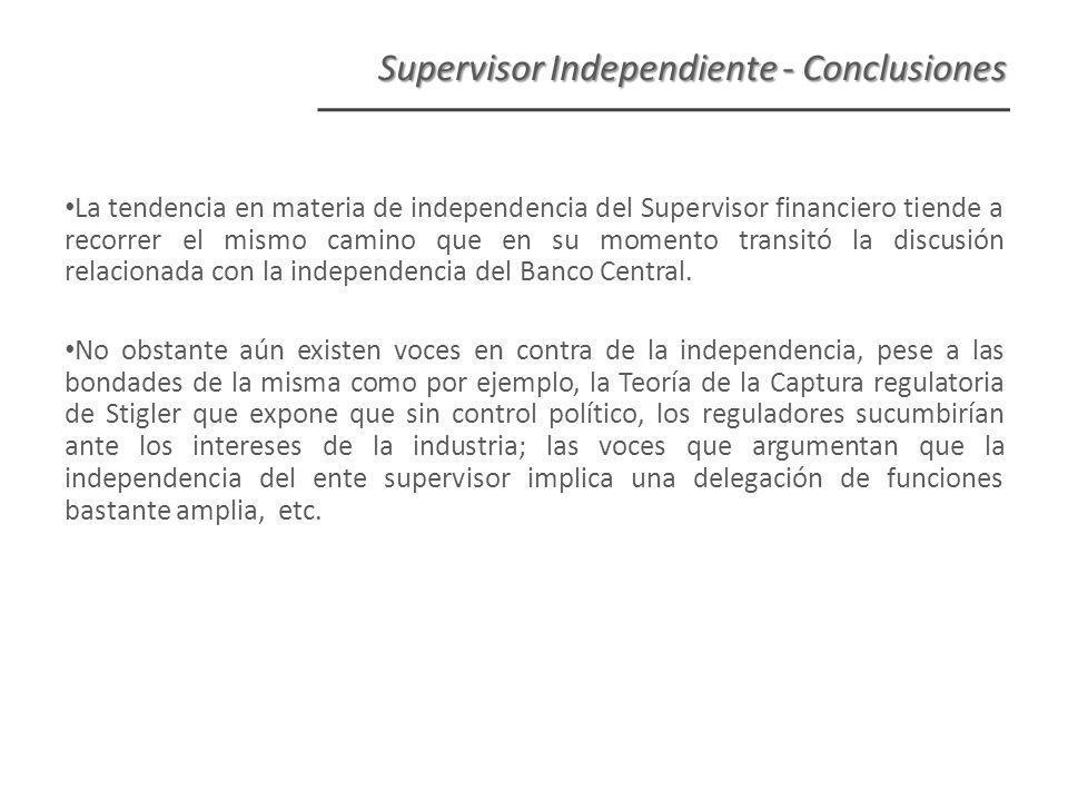 Supervisor Independiente - Conclusiones La tendencia en materia de independencia del Supervisor financiero tiende a recorrer el mismo camino que en su momento transitó la discusión relacionada con la independencia del Banco Central.