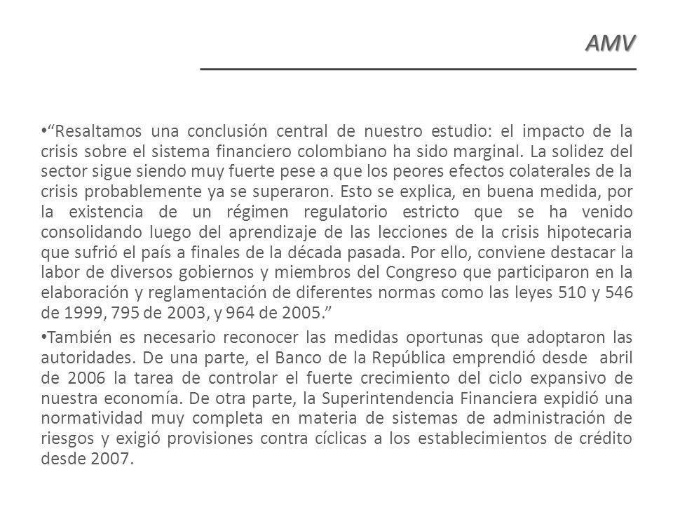 AMV Resaltamos una conclusión central de nuestro estudio: el impacto de la crisis sobre el sistema financiero colombiano ha sido marginal.