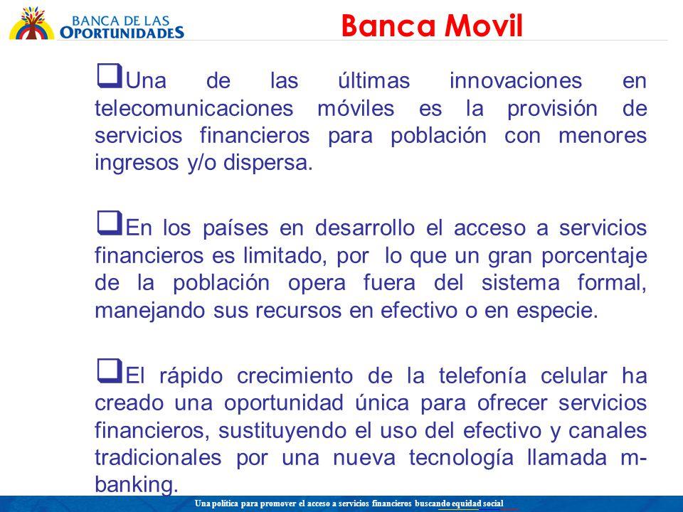 Una política para promover el acceso a servicios financieros buscando equidad social Una de las últimas innovaciones en telecomunicaciones móviles es la provisión de servicios financieros para población con menores ingresos y/o dispersa.