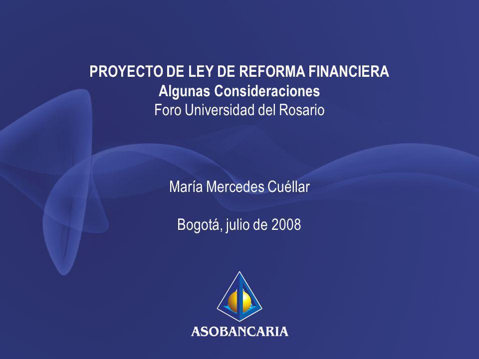 PROYECTO DE LEY DE REFORMA FINANCIERA Algunas Consideraciones Foro Universidad del Rosario María Mercedes Cuéllar Bogotá, julio de 2008