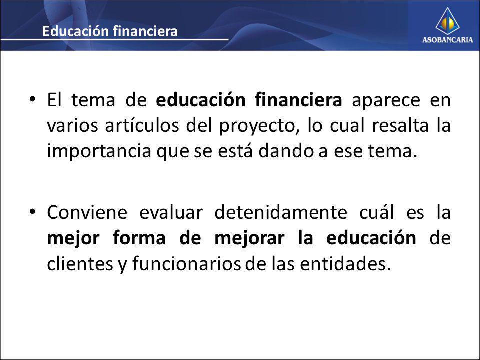 El tema de educación financiera aparece en varios artículos del proyecto, lo cual resalta la importancia que se está dando a ese tema.
