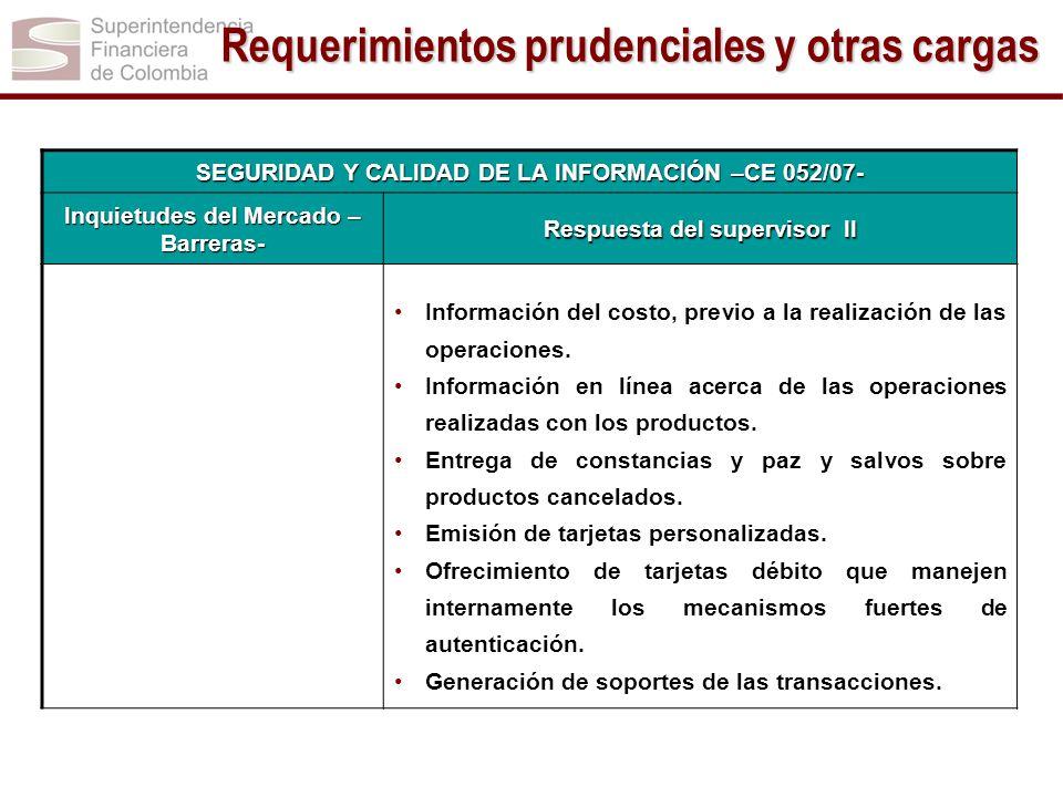 SEGURIDAD Y CALIDAD DE LA INFORMACIÓN –CE 052/07- Inquietudes del Mercado – Barreras- Respuesta del supervisor II Información del costo, previo a la r