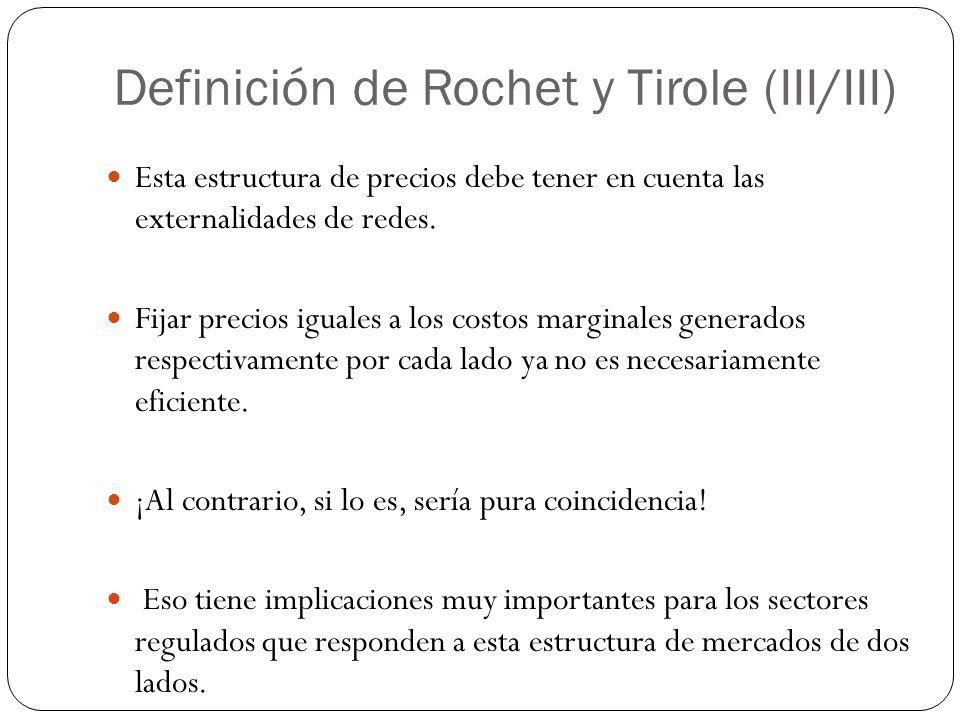 Definición de Rochet y Tirole (III/III) Esta estructura de precios debe tener en cuenta las externalidades de redes. Fijar precios iguales a los costo