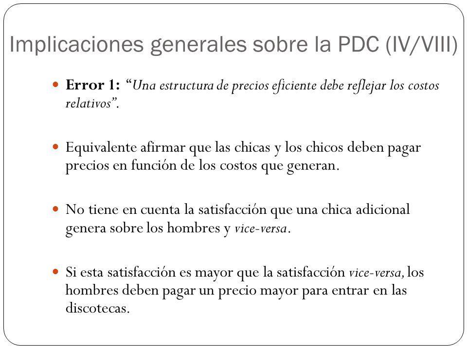 Implicaciones generales sobre la PDC (IV/VIII) Error 1: Una estructura de precios eficiente debe reflejar los costos relativos. Equivalente afirmar qu