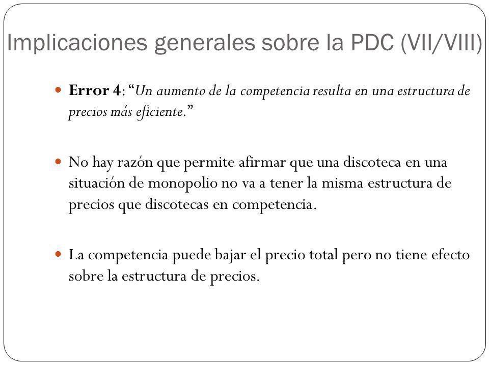 Implicaciones generales sobre la PDC (VII/VIII) Error 4: Un aumento de la competencia resulta en una estructura de precios más eficiente. No hay razón