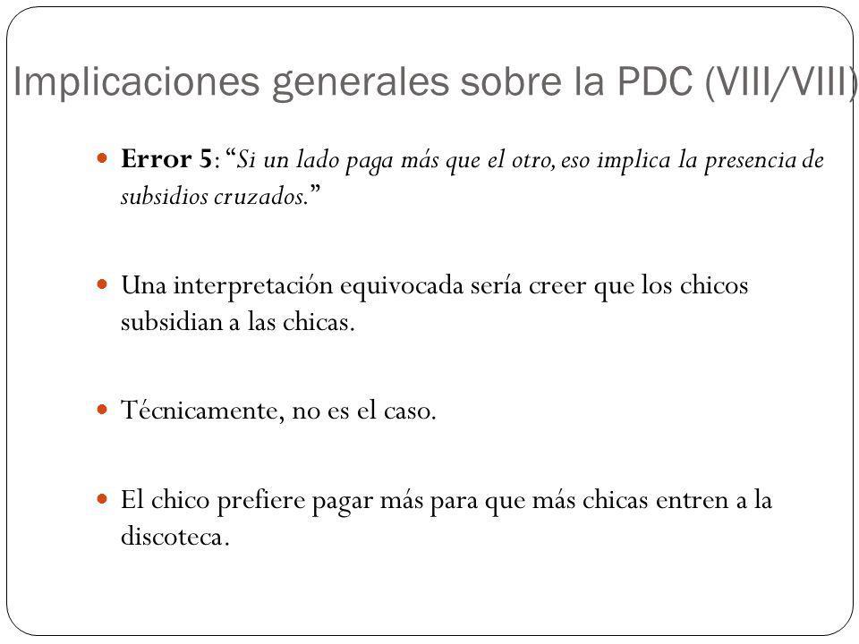 Implicaciones generales sobre la PDC (VIII/VIII) Error 5: Si un lado paga más que el otro, eso implica la presencia de subsidios cruzados. Una interpr