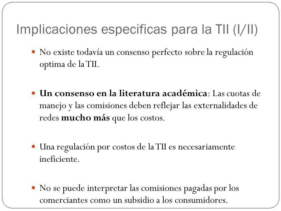 Implicaciones especificas para la TII (I/II) No existe todavía un consenso perfecto sobre la regulación optima de la TII. Un consenso en la literatura