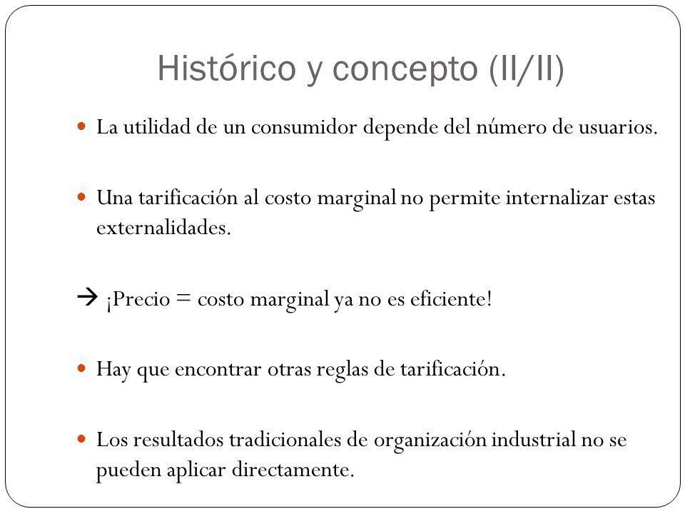 Histórico y concepto (II/II) La utilidad de un consumidor depende del número de usuarios. Una tarificación al costo marginal no permite internalizar e