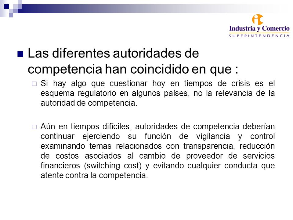 Las diferentes autoridades de competencia han coincidido en que : Si hay algo que cuestionar hoy en tiempos de crisis es el esquema regulatorio en algunos países, no la relevancia de la autoridad de competencia.
