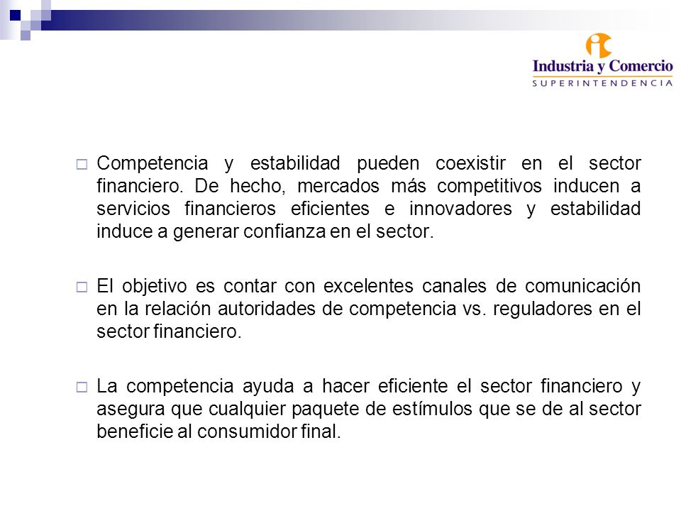 Competencia y estabilidad pueden coexistir en el sector financiero. De hecho, mercados más competitivos inducen a servicios financieros eficientes e i