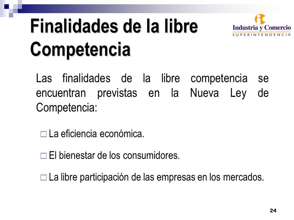 24 Finalidades de la libre Competencia Las finalidades de la libre competencia se encuentran previstas en la Nueva Ley de Competencia: La eficiencia e