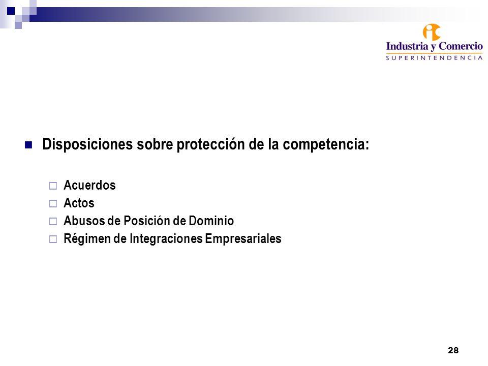 28 Disposiciones sobre protección de la competencia: Acuerdos Actos Abusos de Posición de Dominio Régimen de Integraciones Empresariales