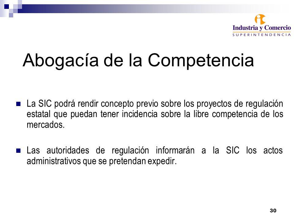 30 Abogacía de la Competencia La SIC podrá rendir concepto previo sobre los proyectos de regulación estatal que puedan tener incidencia sobre la libre