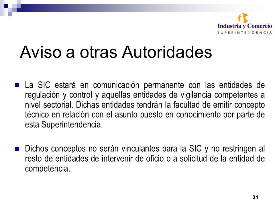 31 Aviso a otras Autoridades La SIC estará en comunicación permanente con las entidades de regulación y control y aquellas entidades de vigilancia competentes a nivel sectorial.