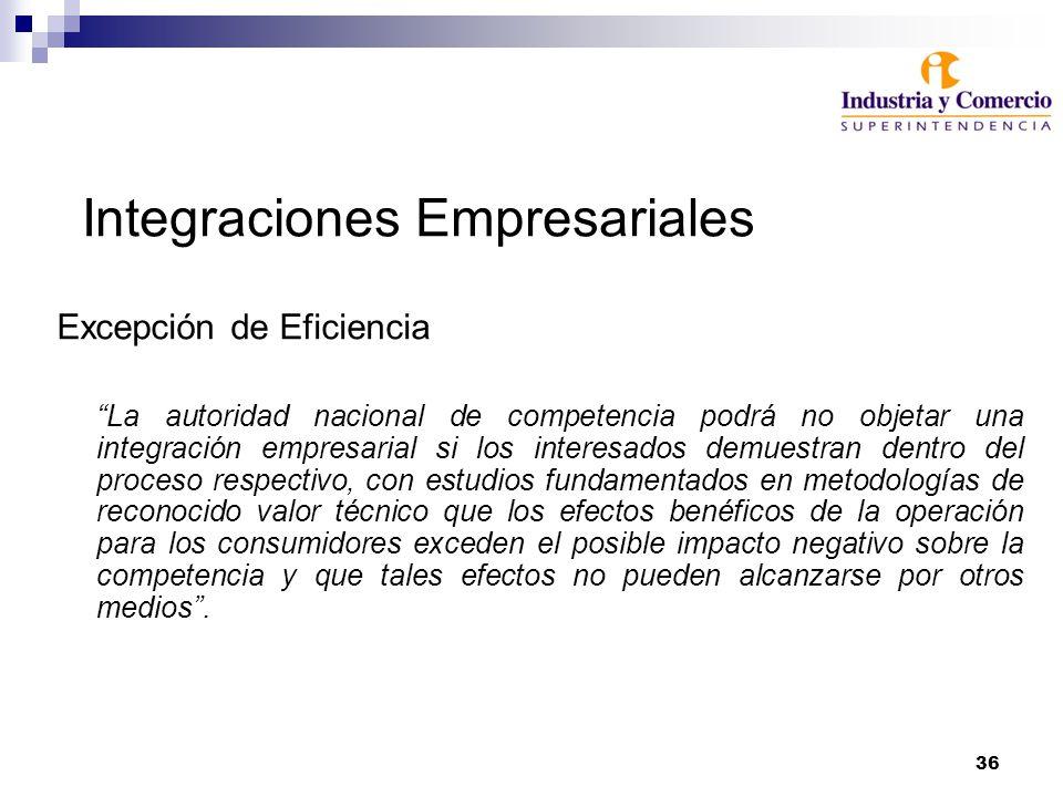 36 Integraciones Empresariales Excepción de Eficiencia La autoridad nacional de competencia podrá no objetar una integración empresarial si los intere