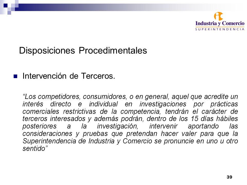 39 Disposiciones Procedimentales Intervención de Terceros. Los competidores, consumidores, o en general, aquel que acredite un interés directo e indiv