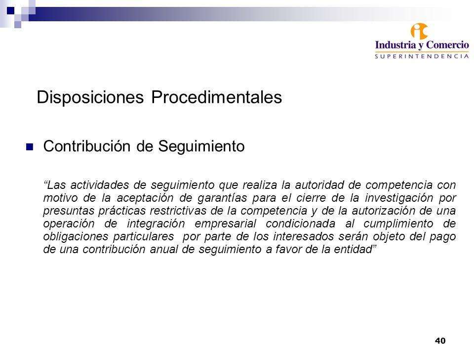 40 Disposiciones Procedimentales Contribución de Seguimiento Las actividades de seguimiento que realiza la autoridad de competencia con motivo de la a