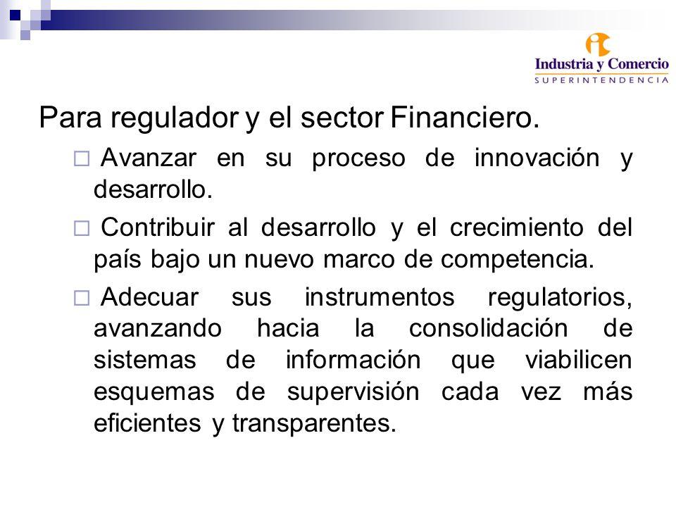 Para regulador y el sector Financiero. Avanzar en su proceso de innovación y desarrollo. Contribuir al desarrollo y el crecimiento del país bajo un nu