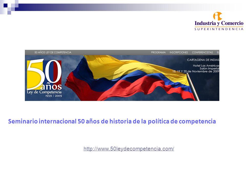 Seminario internacional 50 años de historia de la política de competencia http://www.50leydecompetencia.com/