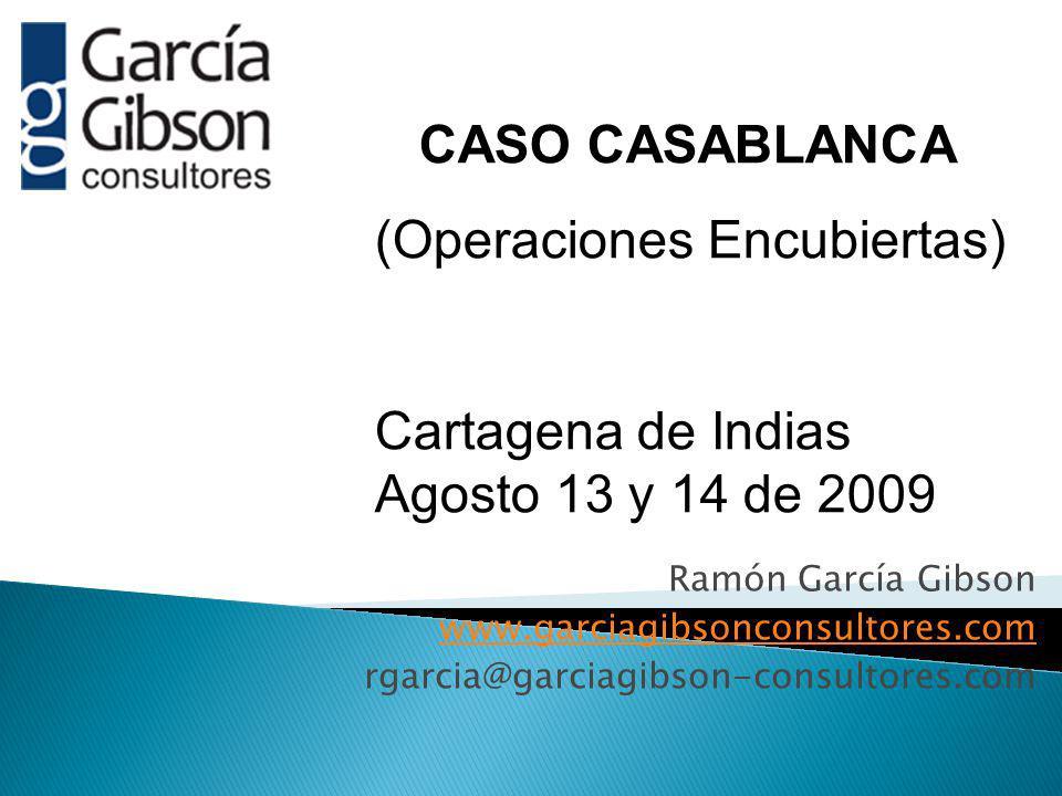 Ramón García Gibson www.garciagibsonconsultores.com rgarcia@garciagibson-consultores.com CASO CASABLANCA (Operaciones Encubiertas) Cartagena de Indias