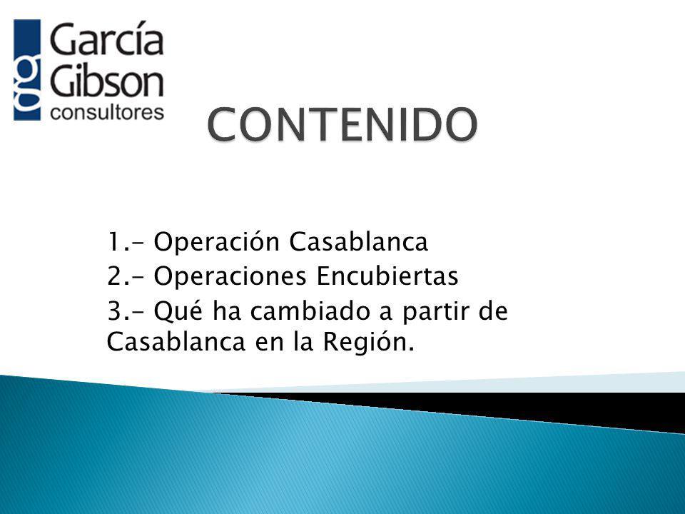 1.- Operación Casablanca 2.- Operaciones Encubiertas 3.- Qué ha cambiado a partir de Casablanca en la Región.