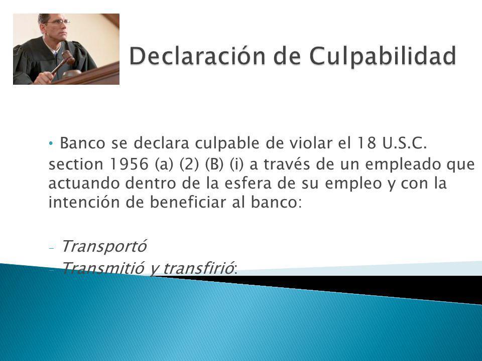 Banco se declara culpable de violar el 18 U.S.C. section 1956 (a) (2) (B) (i) a través de un empleado que actuando dentro de la esfera de su empleo y