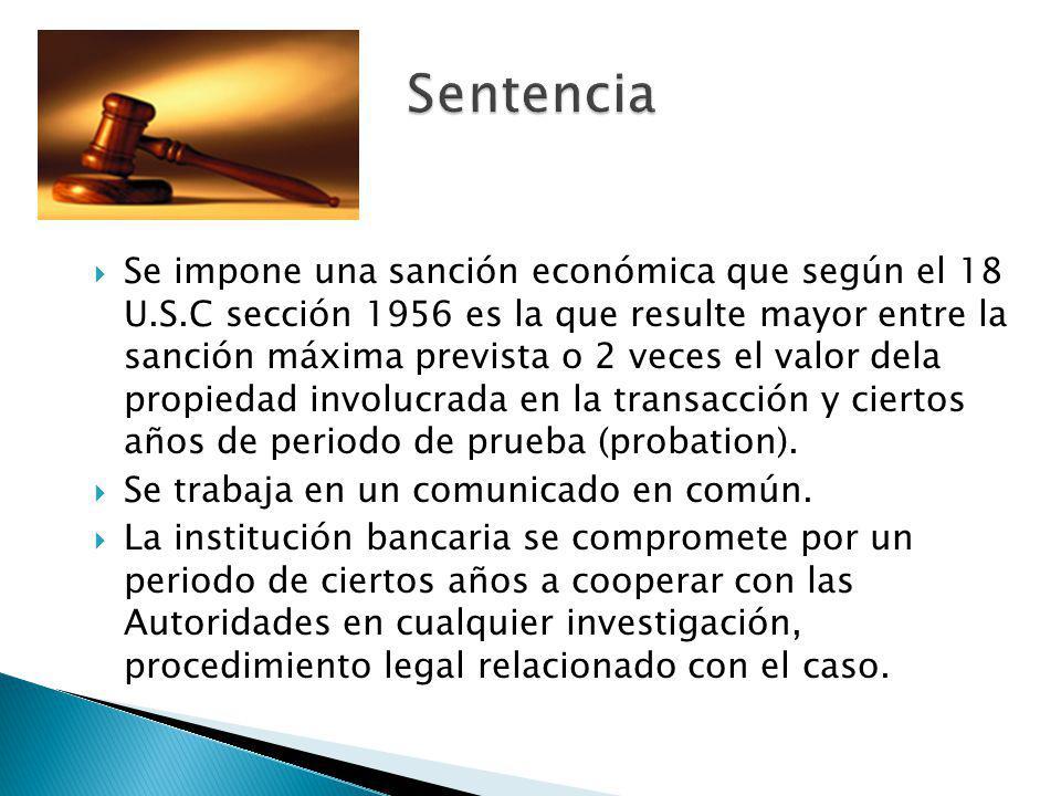 Se impone una sanción económica que según el 18 U.S.C sección 1956 es la que resulte mayor entre la sanción máxima prevista o 2 veces el valor dela pr