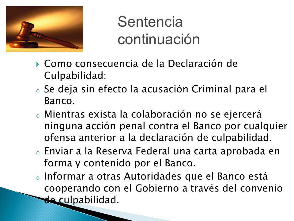 Como consecuencia de la Declaración de Culpabilidad: o Se deja sin efecto la acusación Criminal para el Banco. o Mientras exista la colaboración no se