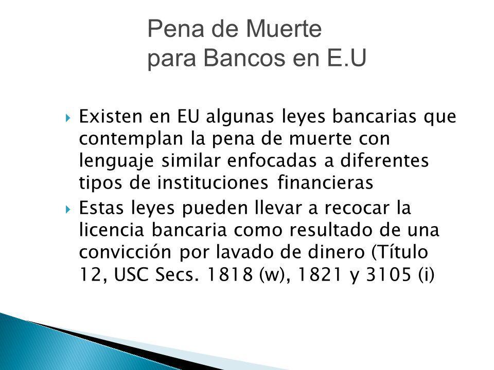 Existen en EU algunas leyes bancarias que contemplan la pena de muerte con lenguaje similar enfocadas a diferentes tipos de instituciones financieras
