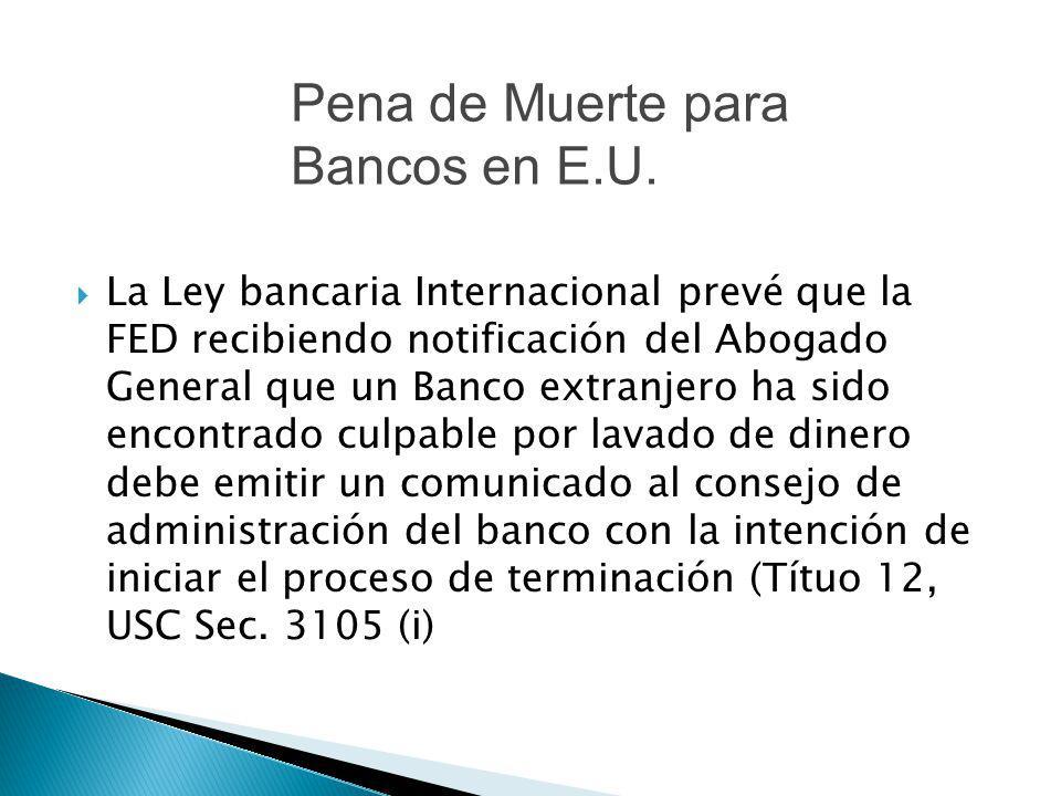 La Ley bancaria Internacional prevé que la FED recibiendo notificación del Abogado General que un Banco extranjero ha sido encontrado culpable por lav