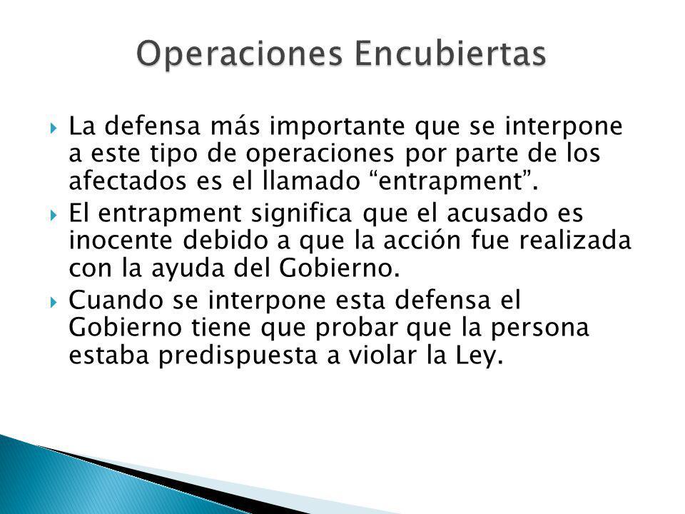 La defensa más importante que se interpone a este tipo de operaciones por parte de los afectados es el llamado entrapment. El entrapment significa que