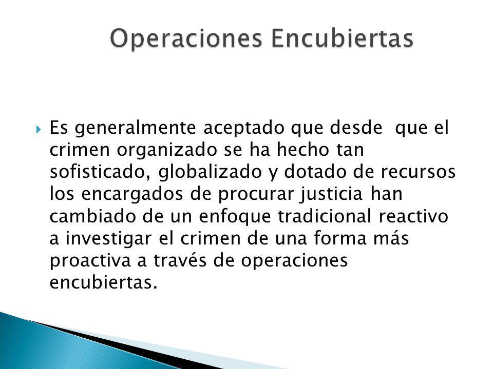 Es generalmente aceptado que desde que el crimen organizado se ha hecho tan sofisticado, globalizado y dotado de recursos los encargados de procurar j