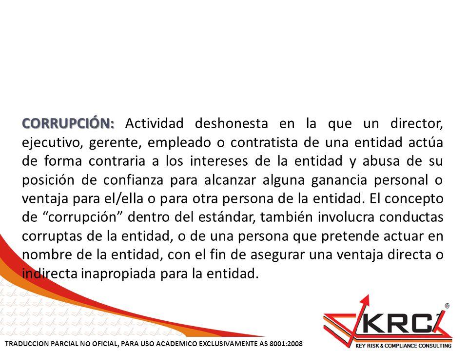 TRADUCCION PARCIAL NO OFICIAL, PARA USO ACADEMICO EXCLUSIVAMENTE AS 8001:2008 CORRUPCIÓN: CORRUPCIÓN: Actividad deshonesta en la que un director, ejec