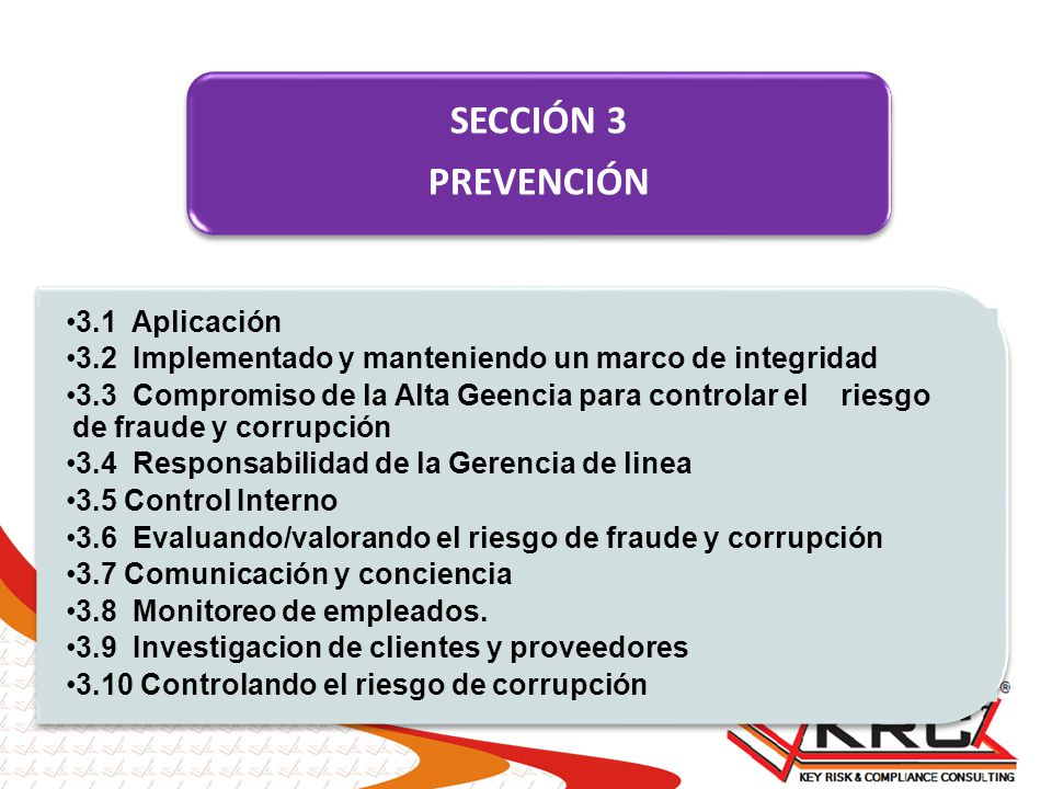 SECCIÓN 3 PREVENCIÓN 3.1 Aplicación 3.2 Implementado y manteniendo un marco de integridad 3.3 Compromiso de la Alta Geencia para controlar el riesgo d