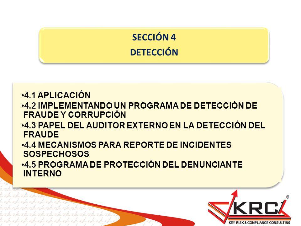 SECCIÓN 4 DETECCIÓN 4.1 APLICACIÓN 4.2 IMPLEMENTANDO UN PROGRAMA DE DETECCIÓN DE FRAUDE Y CORRUPCIÓN 4.3 PAPEL DEL AUDITOR EXTERNO EN LA DETECCIÓN DEL